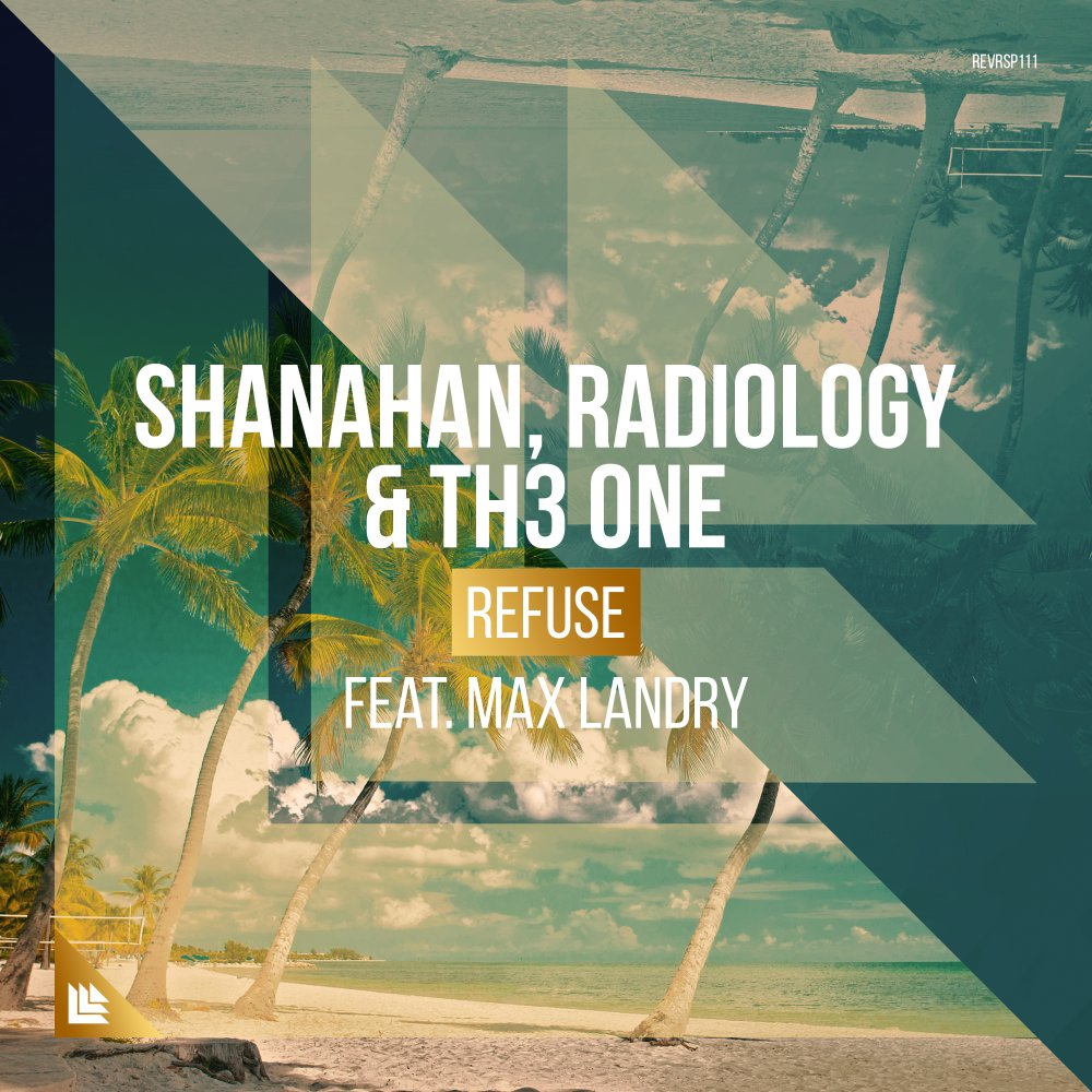 Refuse - Shanahan, Radiology & TH3 ONE feat. Max Landry