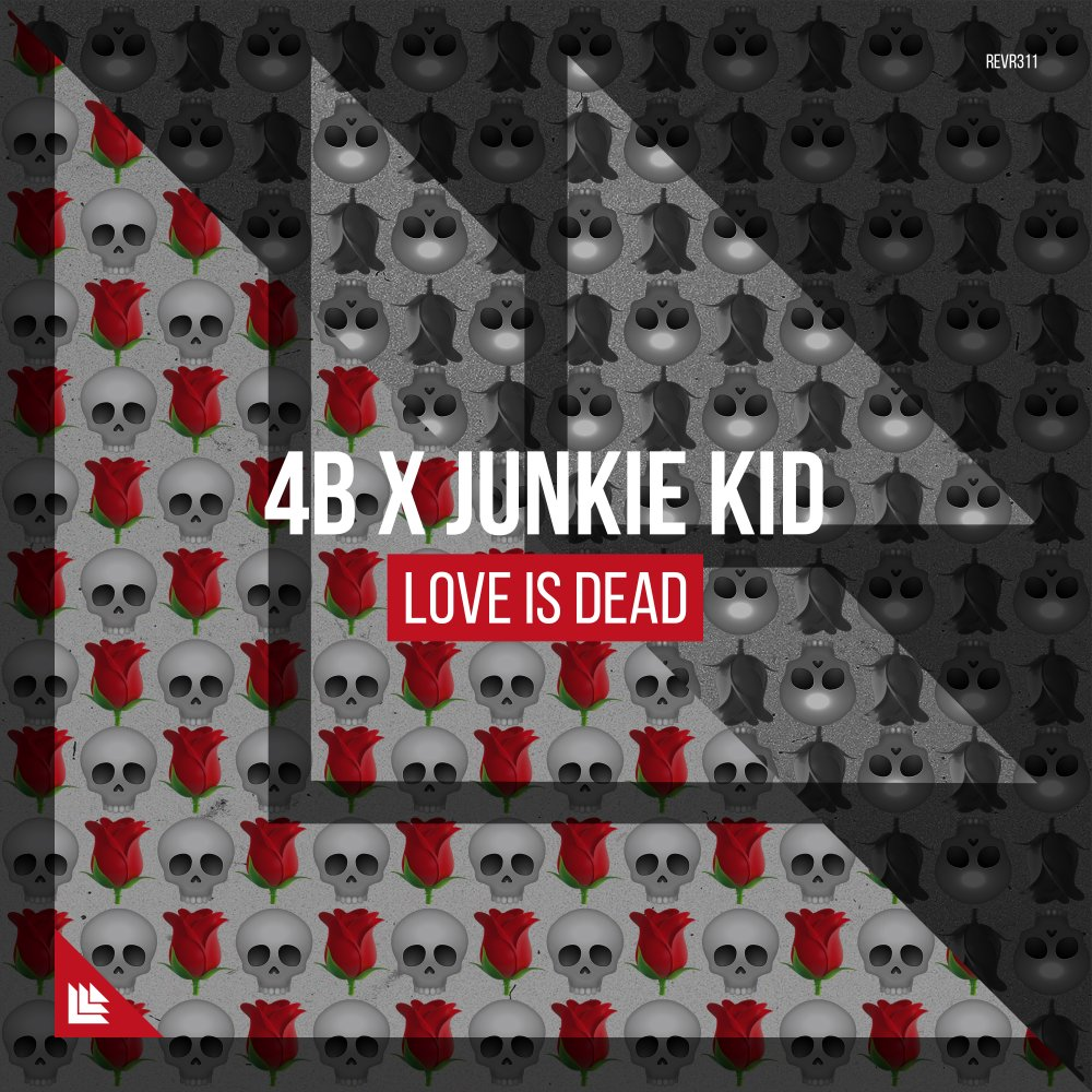 Love Is Dead - 4B x Junkie Kid