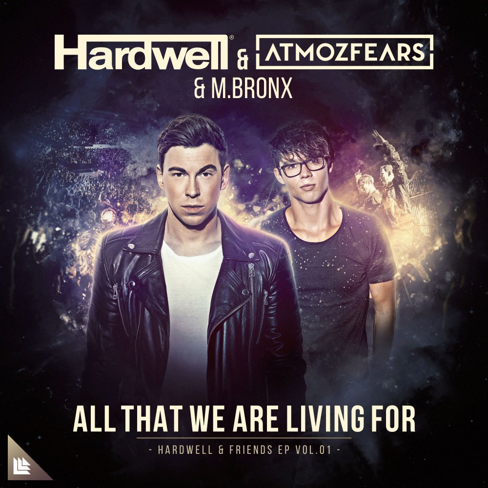 All That We Are Living For - Hardwell, Atmozfears & M.BRONX