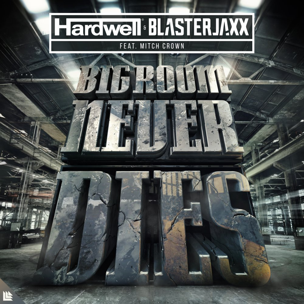 Bigroom Never Dies - Hardwell⁠ & Blasterjaxx⁠ feat. Mitch Crown⁠